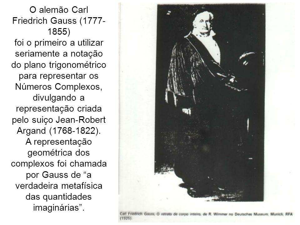 O alemão Carl Friedrich Gauss (1777- 1855) foi o primeiro a utilizar seriamente a notação do plano trigonométrico para representar os Números Complexo