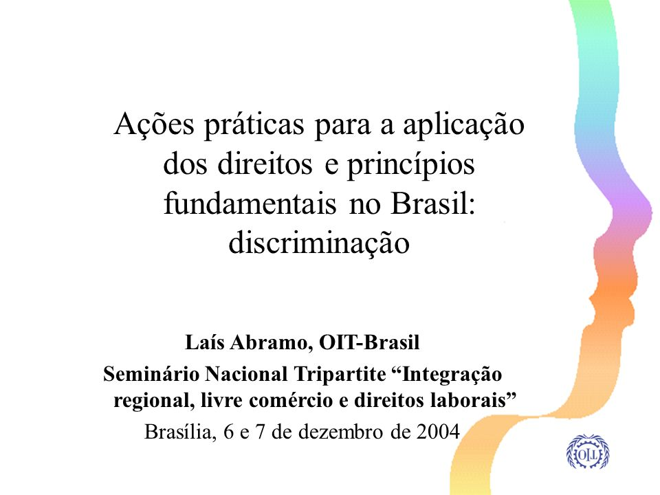 Esquema da apresentação Alguns conceitos e indicadores chave sobre a questão da discriminação no Brasil Ações desenvolvidas pela OIT no Brasil em relação ao tema da discriminação, em especial nas áreas de gênero e raça