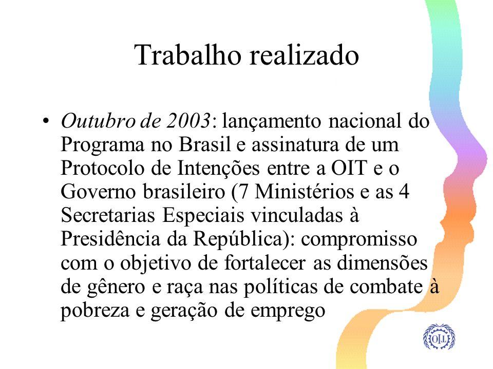 Trabalho realizado Outubro de 2003: lançamento nacional do Programa no Brasil e assinatura de um Protocolo de Intenções entre a OIT e o Governo brasil