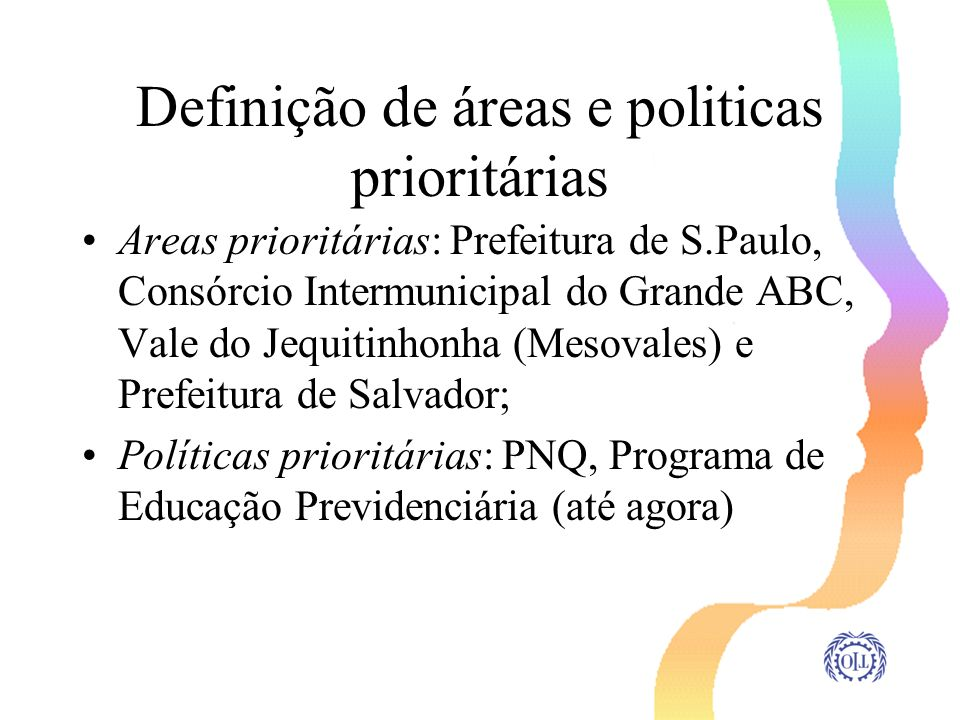 Definição de áreas e politicas prioritárias Areas prioritárias: Prefeitura de S.Paulo, Consórcio Intermunicipal do Grande ABC, Vale do Jequitinhonha (