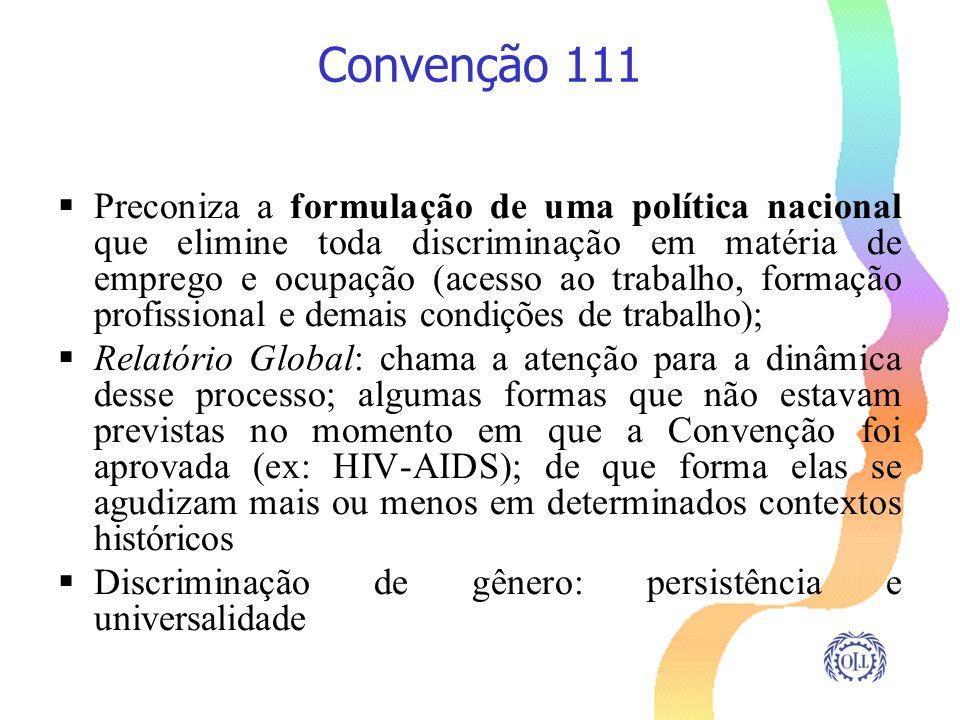 Convenção 111 Preconiza a formulação de uma política nacional que elimine toda discriminação em matéria de emprego e ocupação (acesso ao trabalho, for