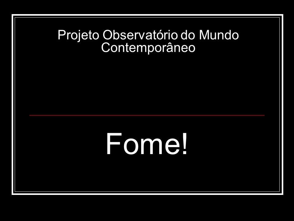 Projeto Observatório do Mundo Contemporâneo Fome!