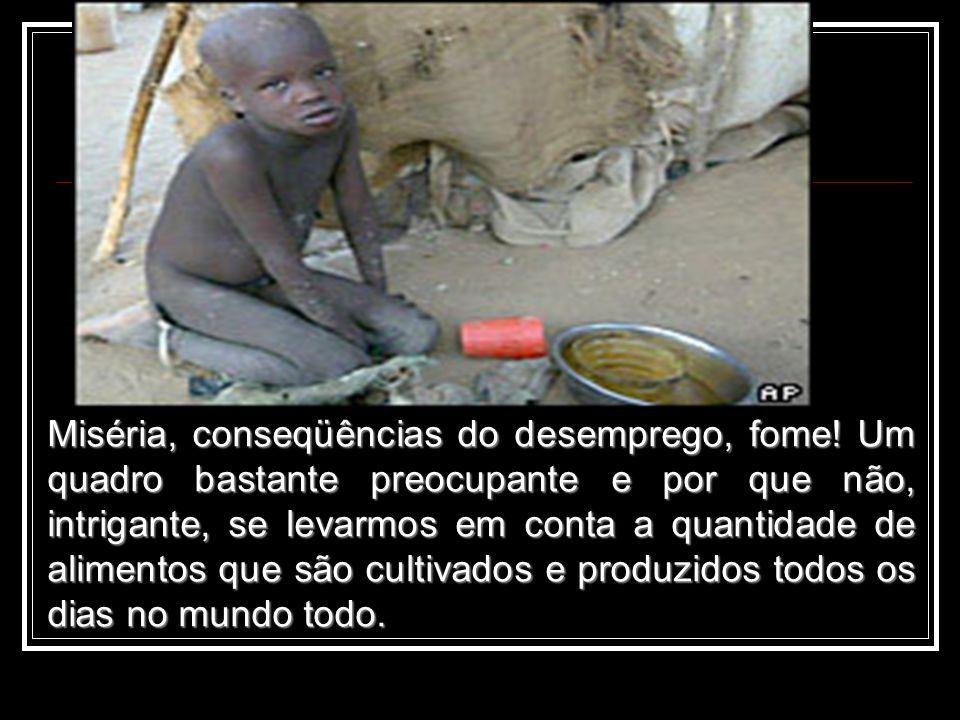 Miséria, conseqüências do desemprego, fome.