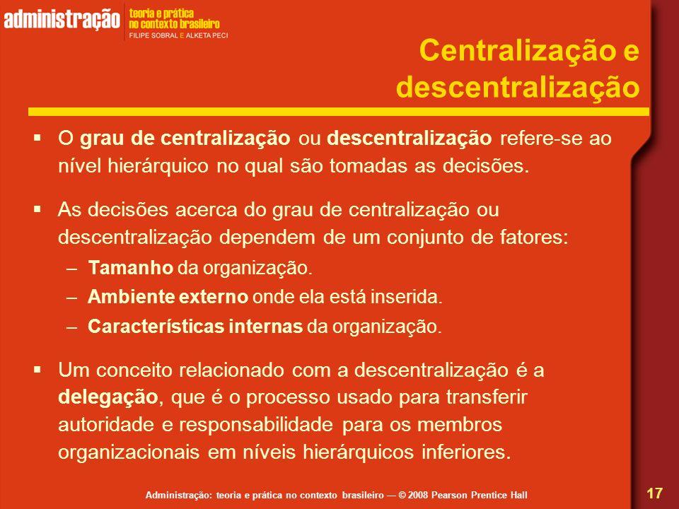 Administração: teoria e prática no contexto brasileiro © 2008 Pearson Prentice Hall Centralização e descentralização O grau de centralização ou descen