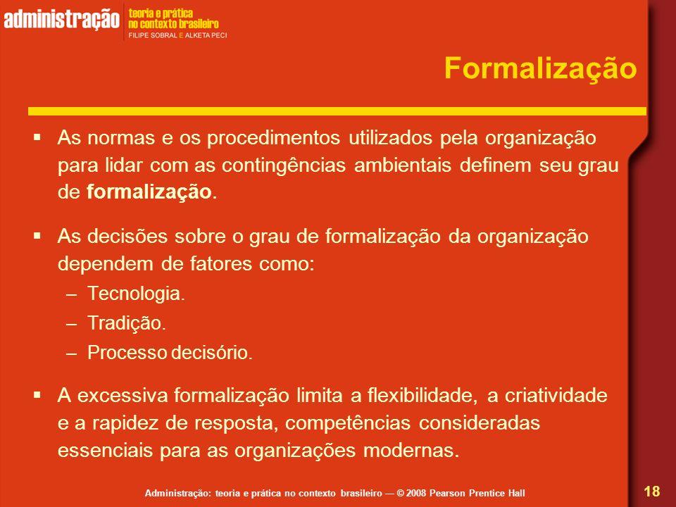 Administração: teoria e prática no contexto brasileiro © 2008 Pearson Prentice Hall Formalização As normas e os procedimentos utilizados pela organiza