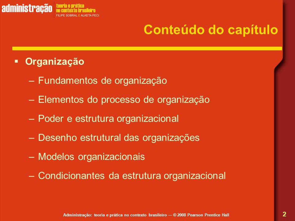 Administração: teoria e prática no contexto brasileiro © 2008 Pearson Prentice Hall Conteúdo do capítulo Organização –Fundamentos de organização –Elem