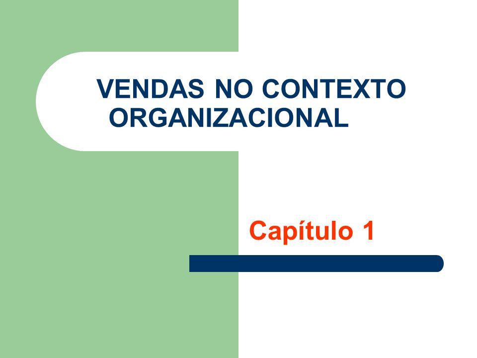 VENDAS NO CONTEXTO ORGANIZACIONAL Capítulo 1