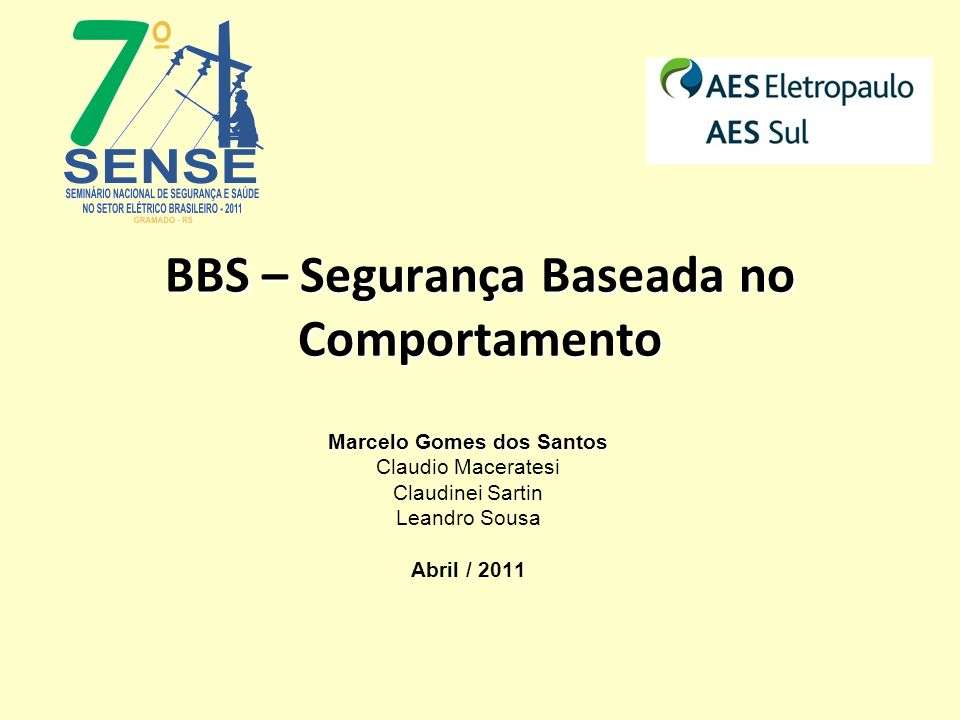 BBS – Segurança Baseada no Comportamento Marcelo Gomes dos Santos Claudio Maceratesi Claudinei Sartin Leandro Sousa Abril / 2011