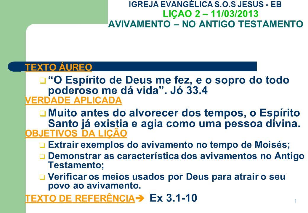 1 IGREJA EVANGÉLICA S.O.S JESUS - EB LIÇAO 2 – 11/03/2013 AVIVAMENTO – NO ANTIGO TESTAMENTO TEXTO ÁUREO O Espírito de Deus me fez, e o sopro do todo poderoso me dá vida.
