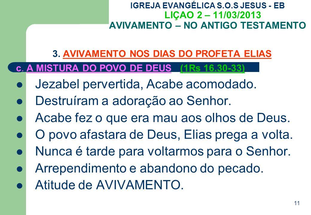 11 IGREJA EVANGÉLICA S.O.S JESUS - EB LIÇAO 2 – 11/03/2013 AVIVAMENTO – NO ANTIGO TESTAMENTO 3.