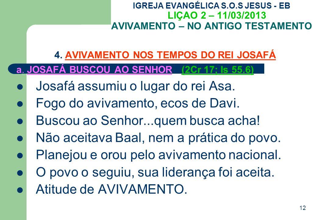 12 IGREJA EVANGÉLICA S.O.S JESUS - EB LIÇAO 2 – 11/03/2013 AVIVAMENTO – NO ANTIGO TESTAMENTO 4.