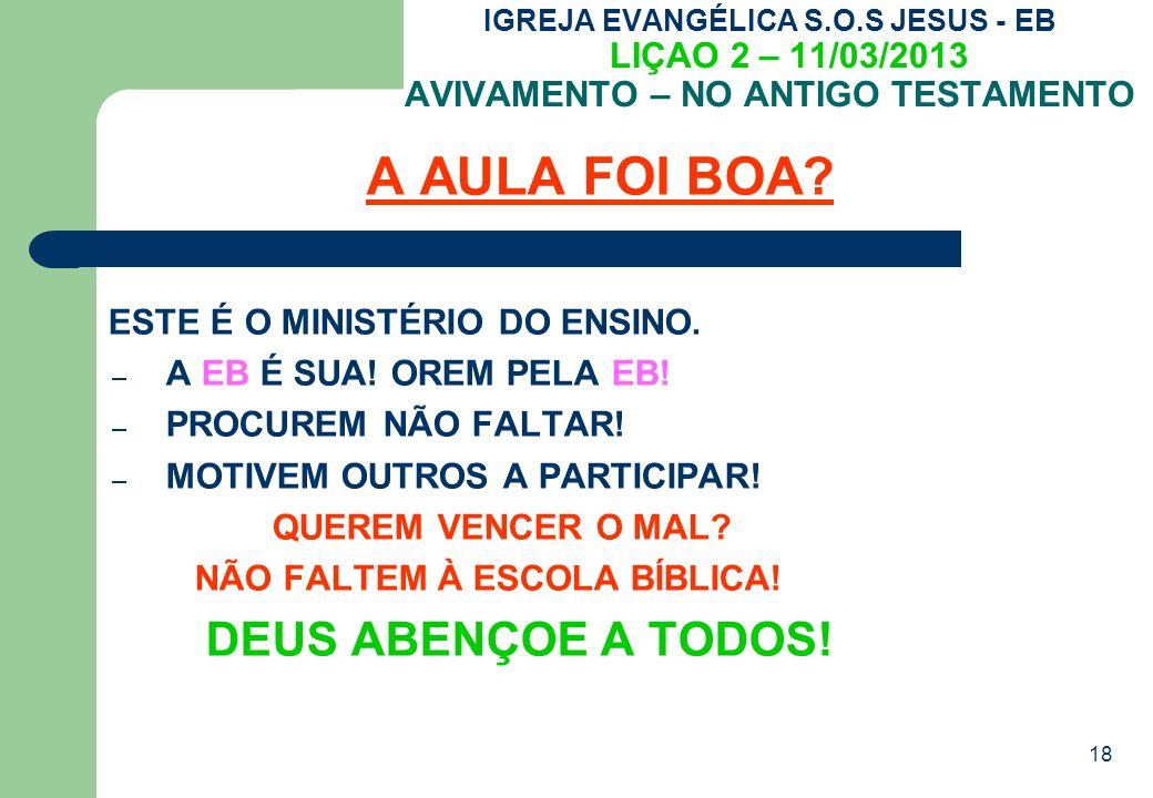 18 IGREJA EVANGÉLICA S.O.S JESUS - EB LIÇAO 2 – 11/03/2013 AVIVAMENTO – NO ANTIGO TESTAMENTO A AULA FOI BOA.