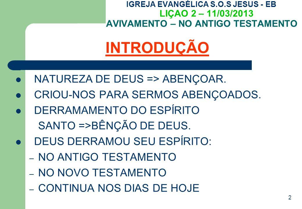2 IGREJA EVANGÉLICA S.O.S JESUS - EB LIÇAO 2 – 11/03/2013 AVIVAMENTO – NO ANTIGO TESTAMENTO INTRODUÇÃO NATUREZA DE DEUS => ABENÇOAR.