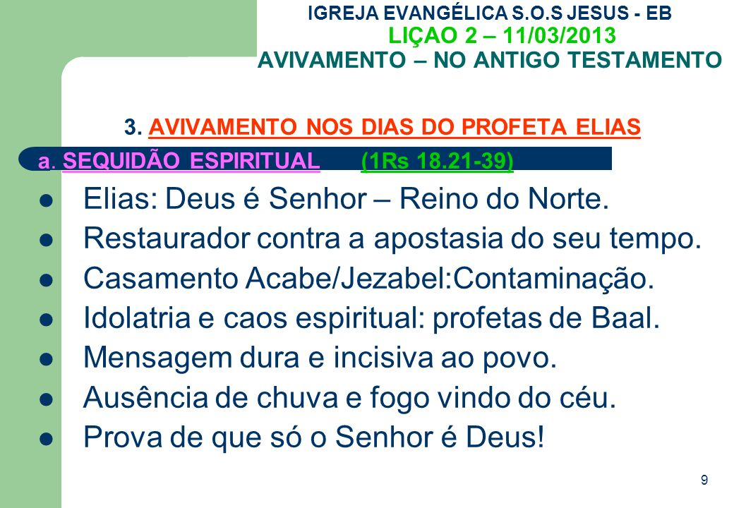 9 IGREJA EVANGÉLICA S.O.S JESUS - EB LIÇAO 2 – 11/03/2013 AVIVAMENTO – NO ANTIGO TESTAMENTO 3.