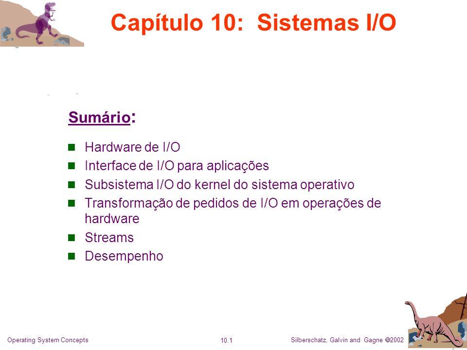 Silberschatz, Galvin and Gagne 2002 10.1 Operating System Concepts Capítulo 10: Sistemas I/O Hardware de I/O Interface de I/O para aplicações Subsiste