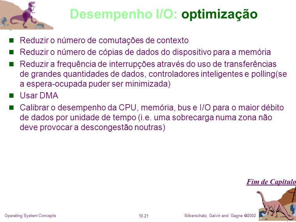 Silberschatz, Galvin and Gagne 2002 10.21 Operating System Concepts Desempenho I/O: optimização Reduzir o número de comutações de contexto Reduzir o n