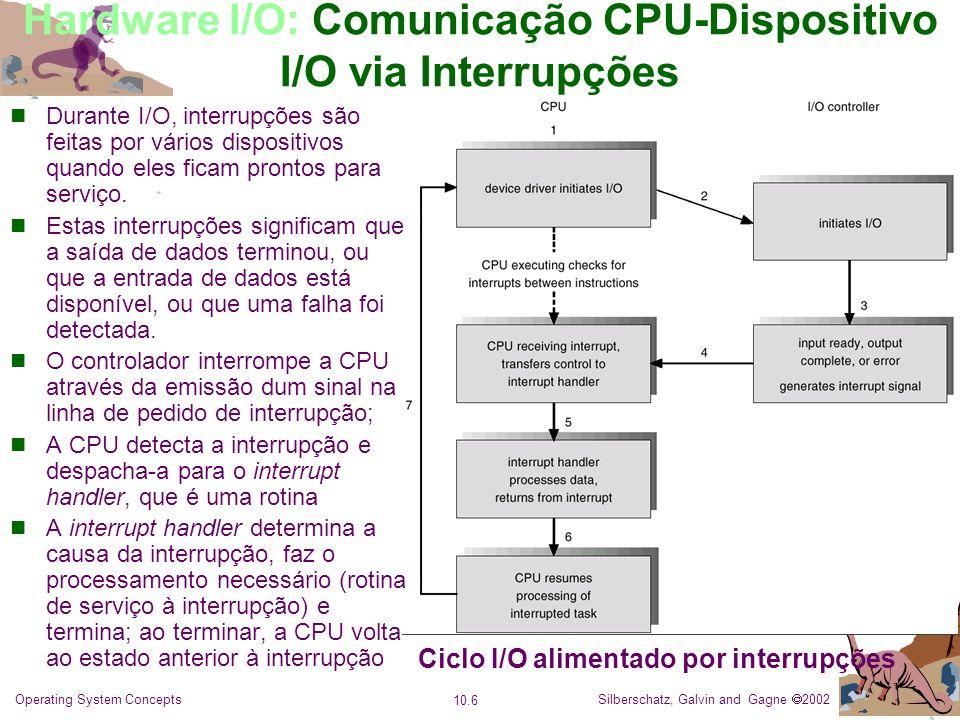 Silberschatz, Galvin and Gagne 2002 10.17 Operating System Concepts Subsistema I/O do kernel: estruturas de dados do kernel O kernel guarda informação de estado das componentes de I/O, incluindo as tabelas de ficheiros abertos, ligações à rede, comunicações com dispositivos de caracteres,etc.