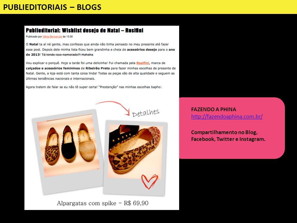 PUBLIEDITORIAIS – BLOGS Compartilhamento no Blog, Facebook, Twitter e Instagram. FAZENDO A PHINA http://fazendoaphina.com.br/