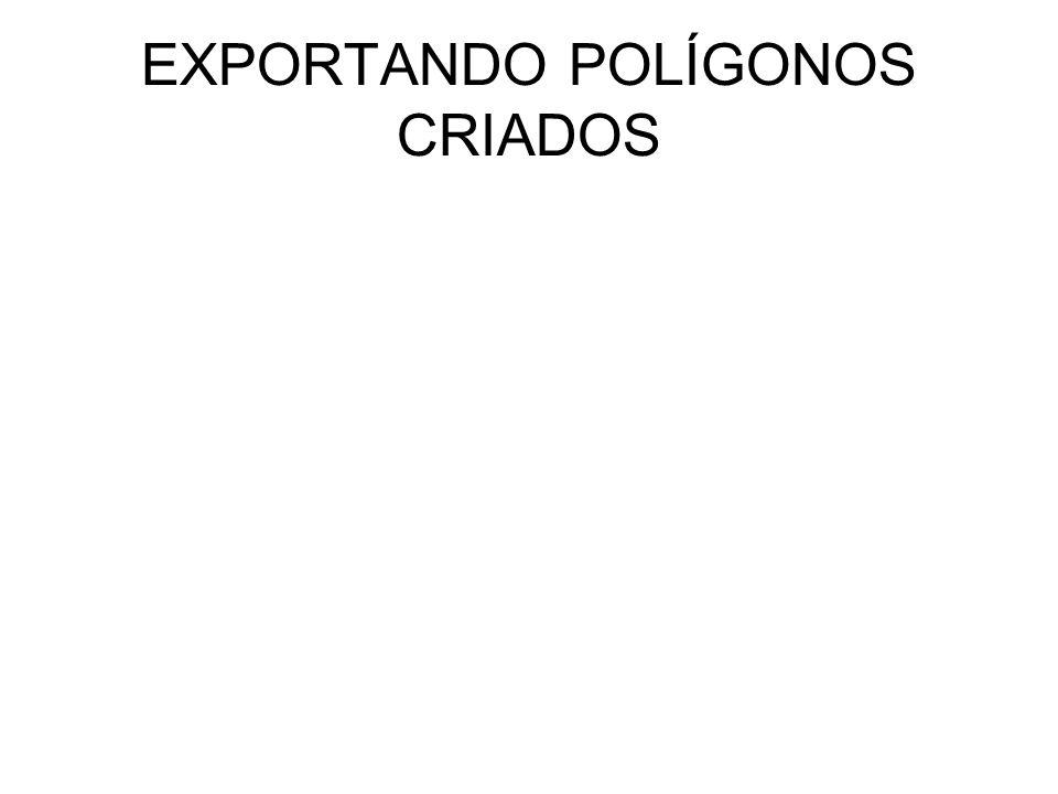 EXPORTANDO POLÍGONOS CRIADOS