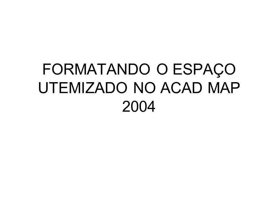 FORMATANDO O ESPAÇO UTEMIZADO NO ACAD MAP 2004