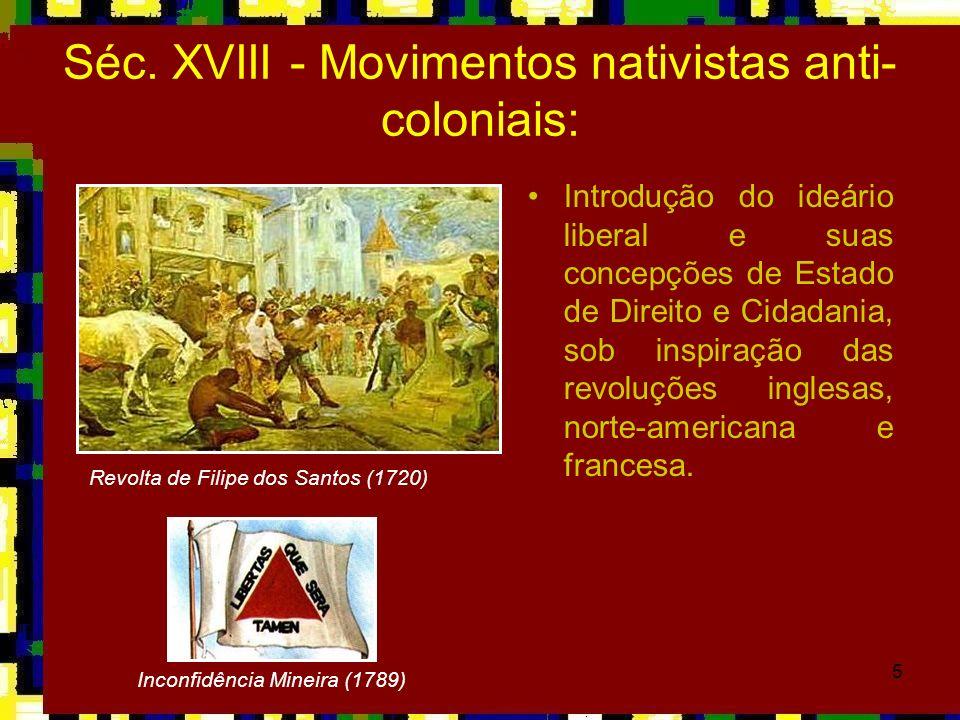 5 Séc. XVIII - Movimentos nativistas anti- coloniais: Introdução do ideário liberal e suas concepções de Estado de Direito e Cidadania, sob inspiração
