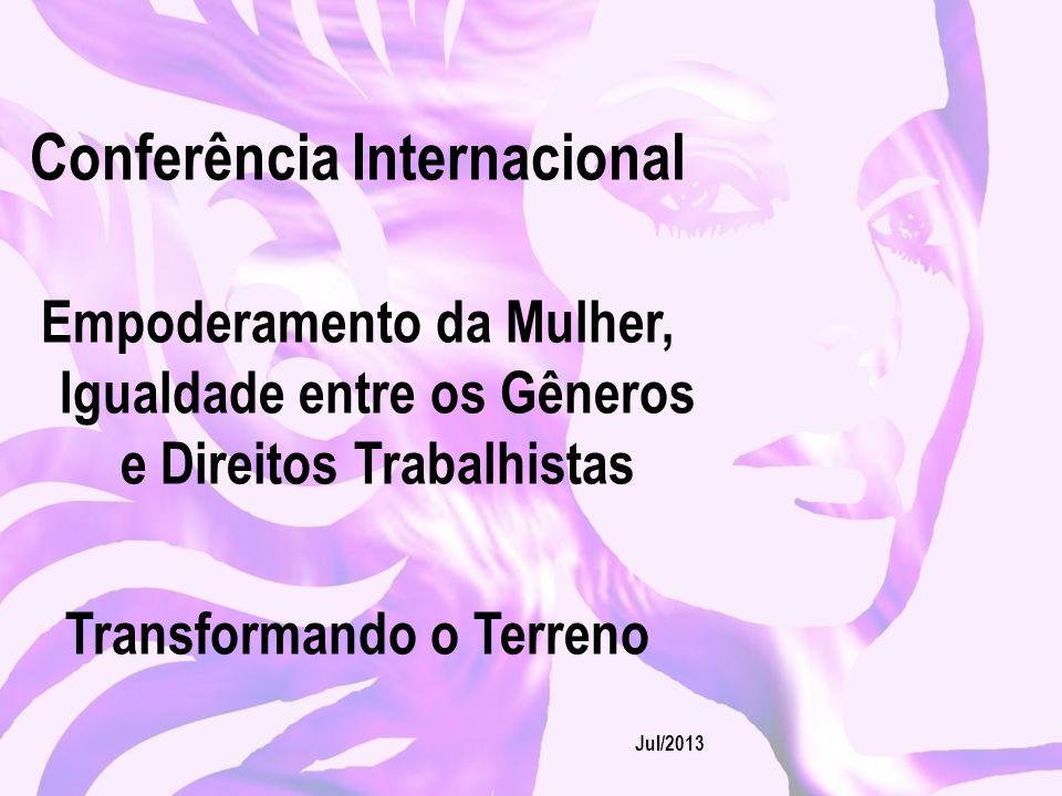 Conferência Internacional Empoderamento da Mulher, Igualdade entre os Gêneros e Direitos Trabalhistas Transformando o Terreno Jul/2013