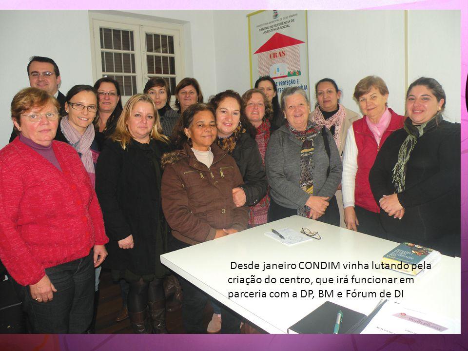Desde janeiro CONDIM vinha lutando pela criação do centro, que irá funcionar em parceria com a DP, BM e Fórum de DI