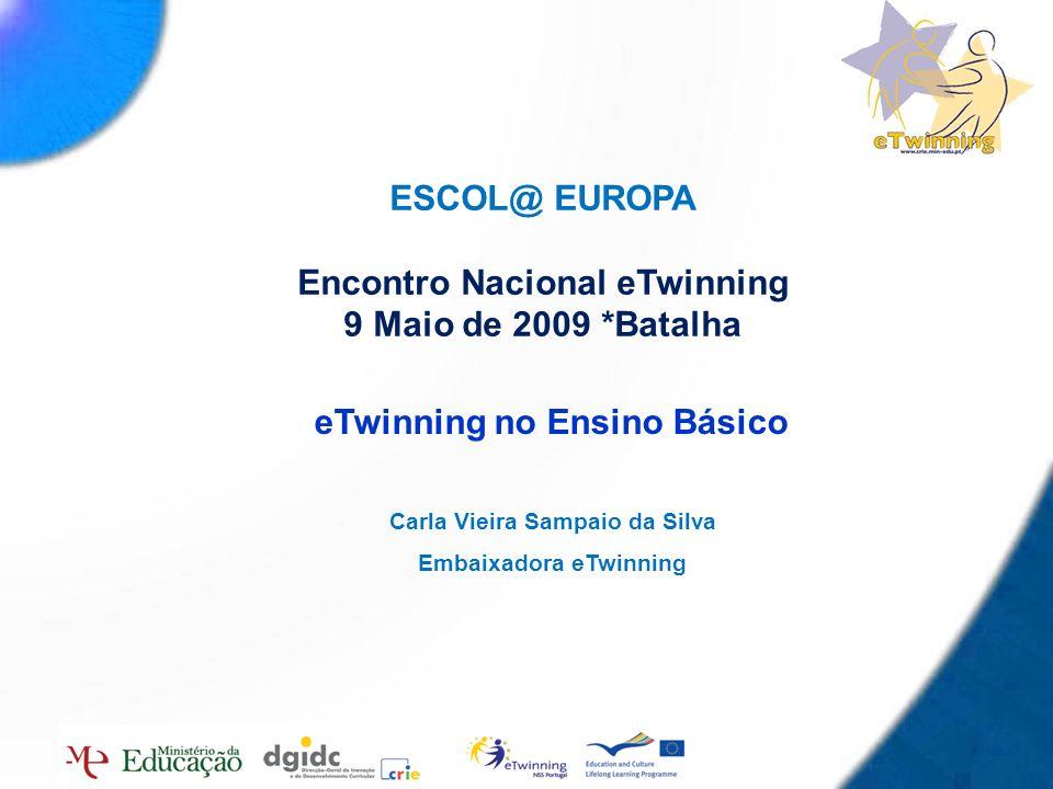 1 ESCOL@ EUROPA Encontro Nacional eTwinning 9 Maio de 2009 *Batalha Carla Vieira Sampaio da Silva Embaixadora eTwinning eTwinning no Ensino Básico