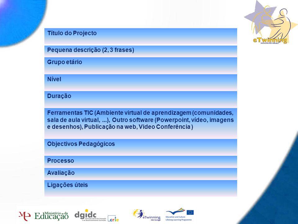 13 Título do Projecto Pequena descrição (2, 3 frases) Grupo etário Nível Duração Ferramentas TIC (Ambiente virtual de aprendizagem (comunidades, sala