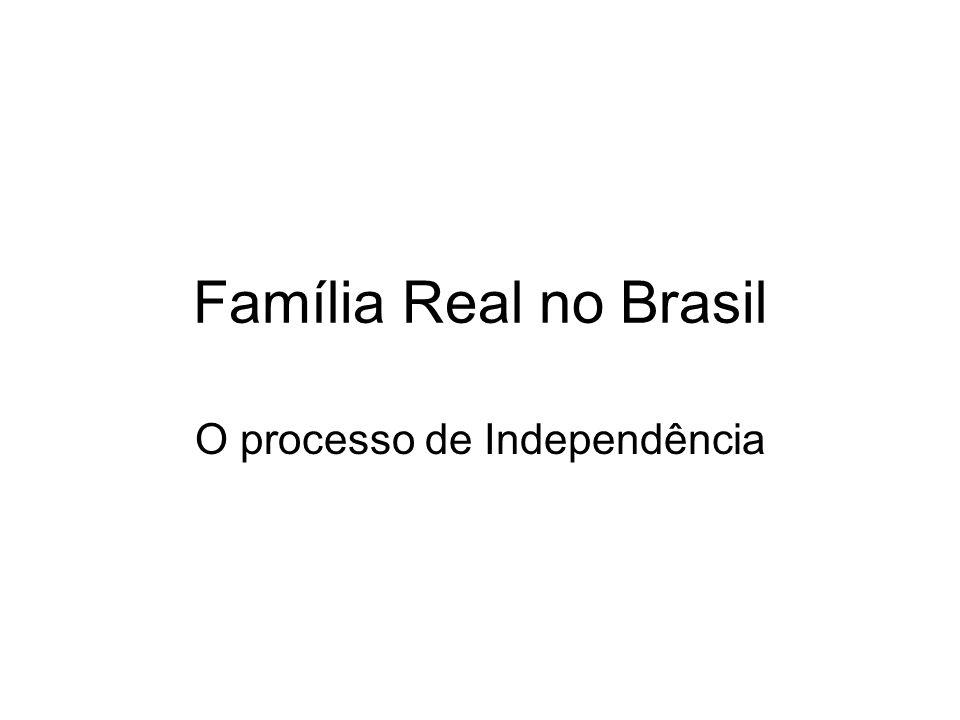 Família Real no Brasil O processo de Independência