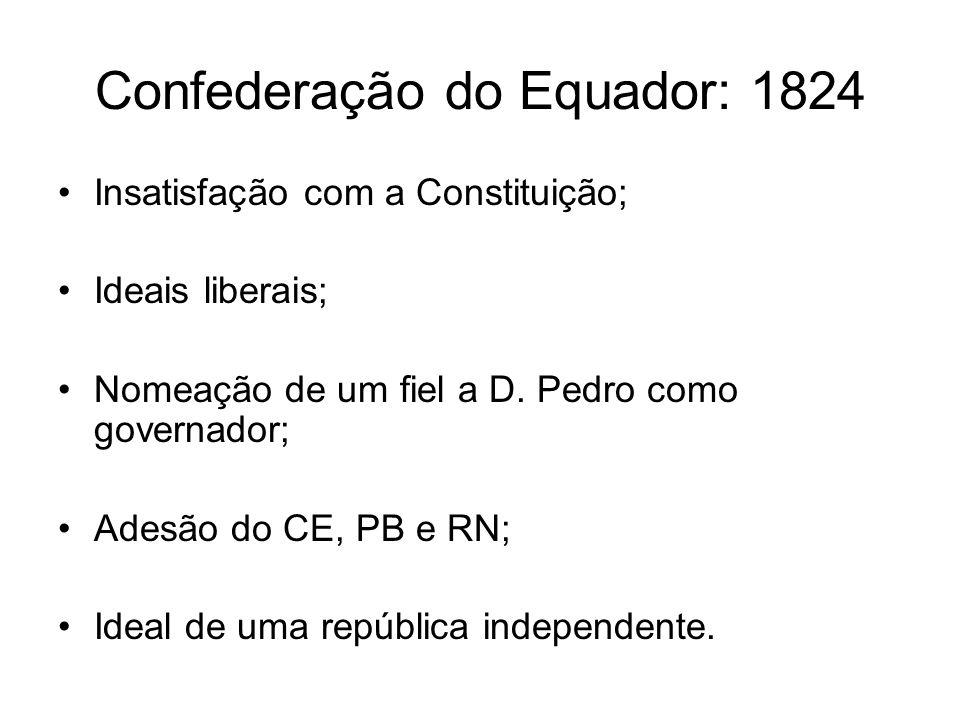 Confederação do Equador: 1824 Insatisfação com a Constituição; Ideais liberais; Nomeação de um fiel a D.