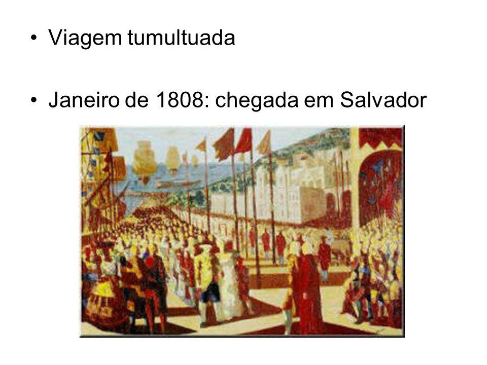 Viagem tumultuada Janeiro de 1808: chegada em Salvador