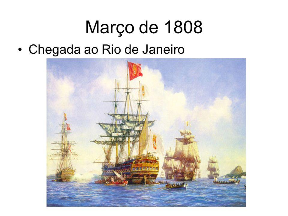 Março de 1808 Chegada ao Rio de Janeiro