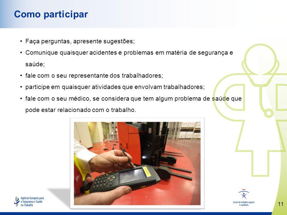 11 www.healthy-workplaces.eu Como participar Faça perguntas, apresente sugestões; Comunique quaisquer acidentes e problemas em matéria de segurança e