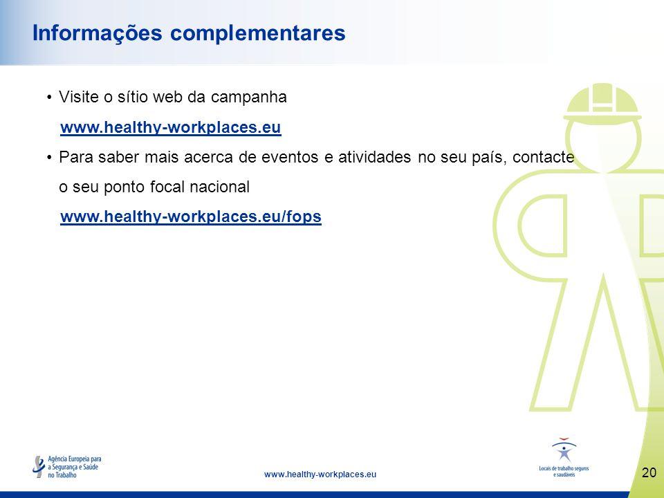 20 www.healthy-workplaces.eu Informações complementares Visite o sítio web da campanha www.healthy-workplaces.eu Para saber mais acerca de eventos e a