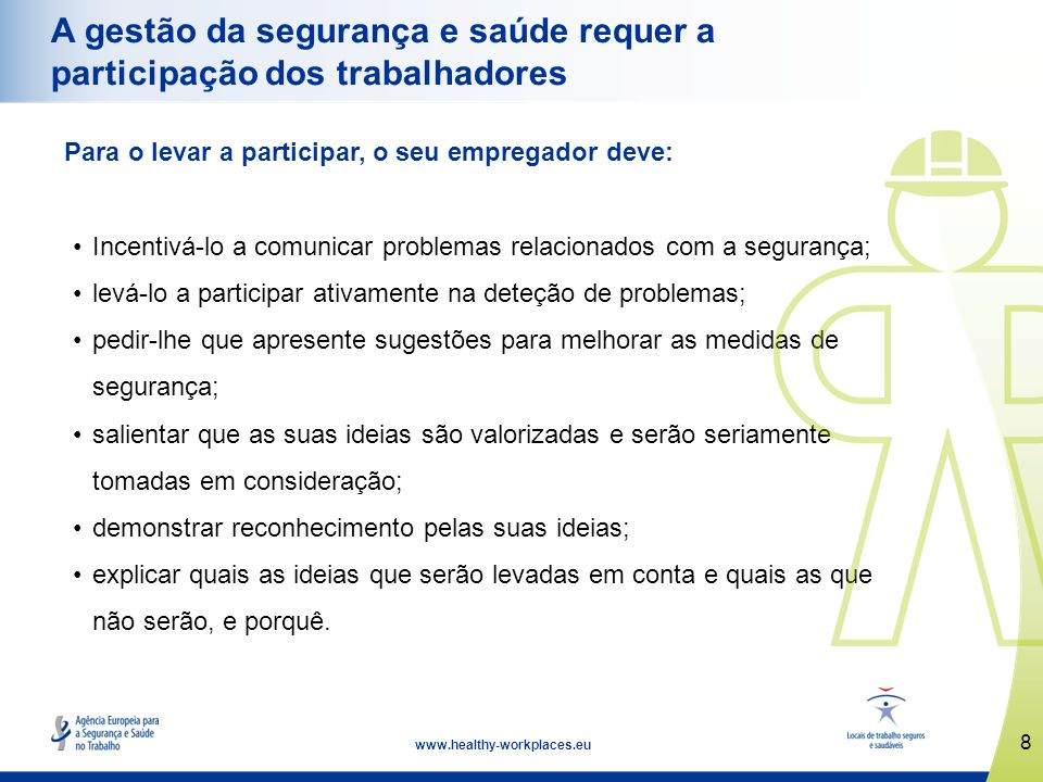 8 www.healthy-workplaces.eu A gestão da segurança e saúde requer a participação dos trabalhadores Para o levar a participar, o seu empregador deve: In