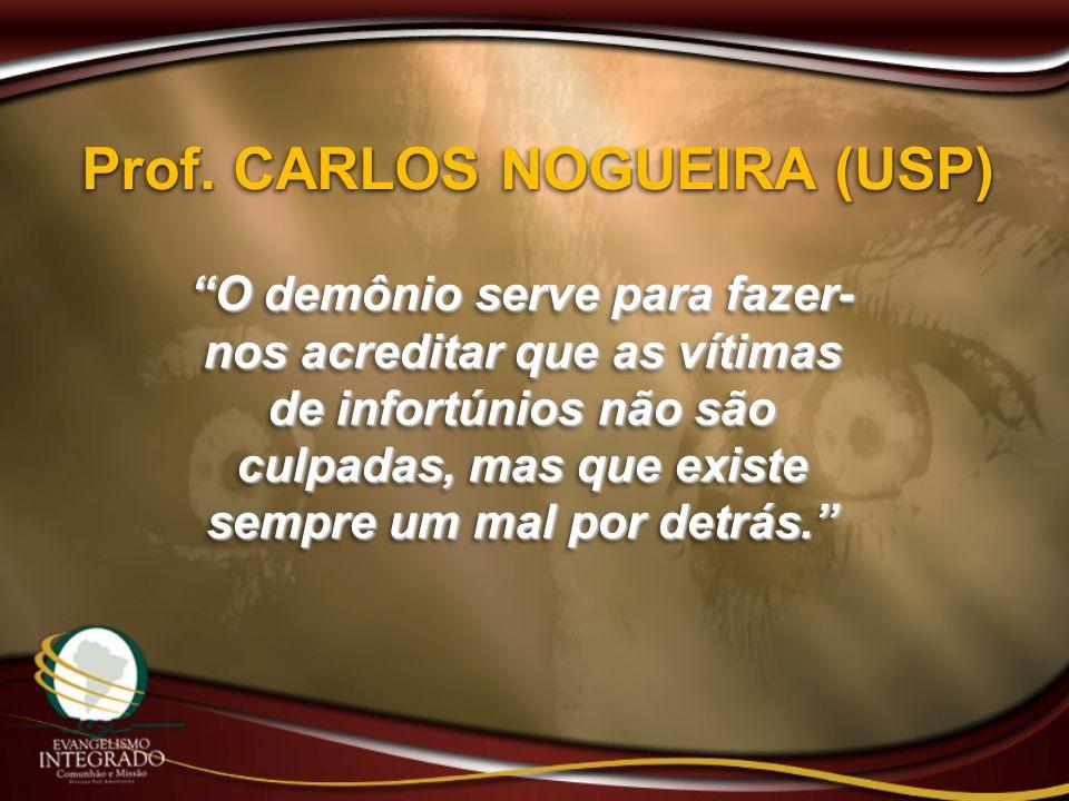 Prof. CARLOS NOGUEIRA (USP) O demônio serve para fazer- nos acreditar que as vítimas de infortúnios não são culpadas, mas que existe sempre um mal por