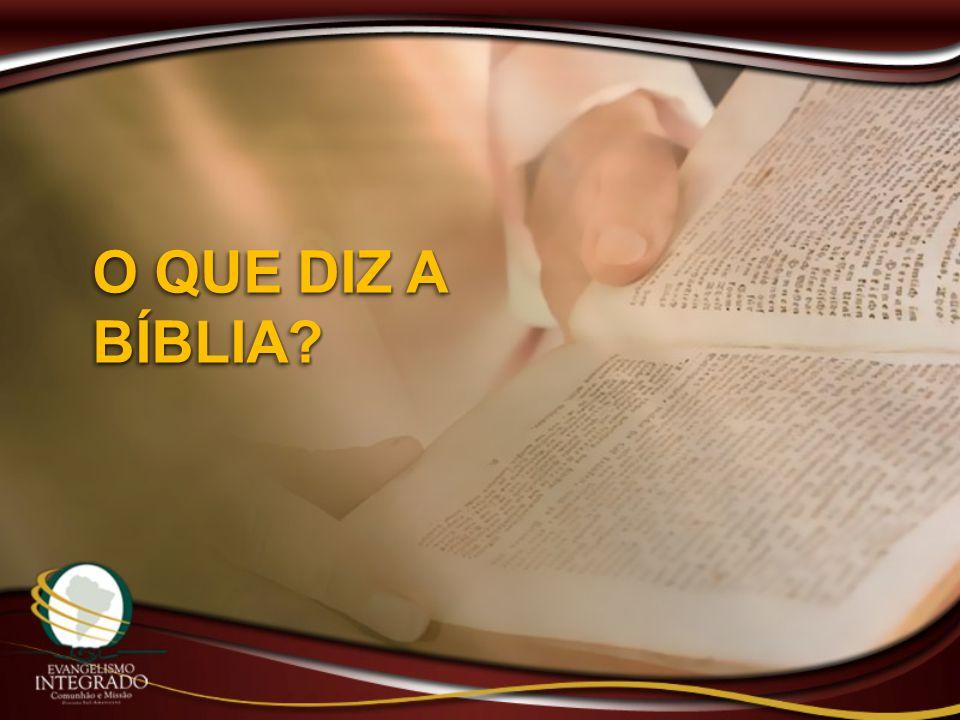 O QUE DIZ A BÍBLIA?