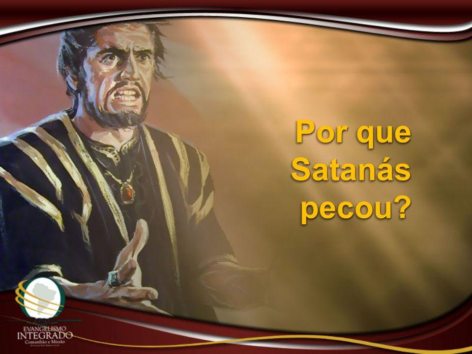 Por que Satanás pecou?