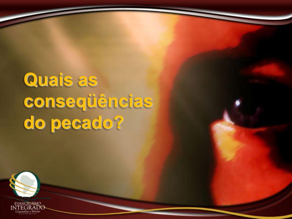 Quais as conseqüências do pecado?