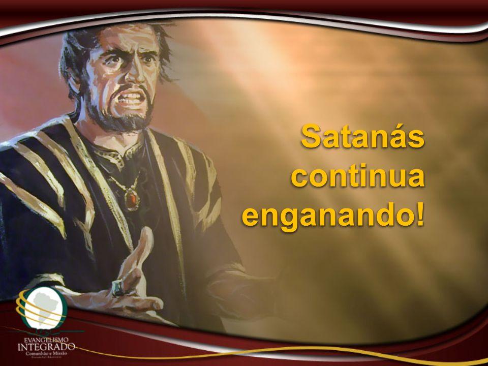 Satanás continua enganando!