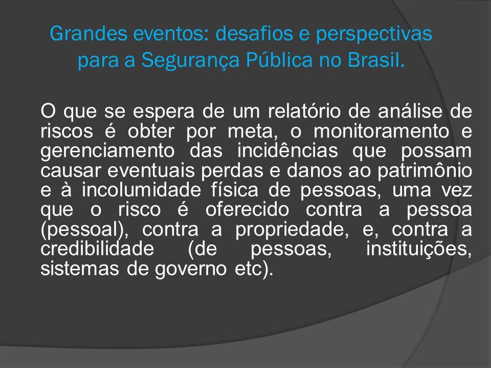 Grandes eventos: desafios e perspectivas para a Segurança Pública no Brasil. O que se espera de um relatório de análise de riscos é obter por meta, o