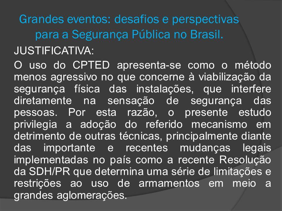 Grandes eventos: desafios e perspectivas para a Segurança Pública no Brasil. JUSTIFICATIVA: O uso do CPTED apresenta-se como o método menos agressivo