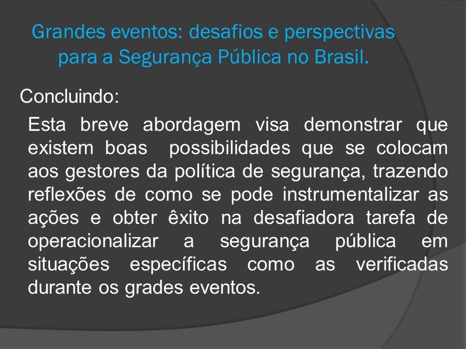Grandes eventos: desafios e perspectivas para a Segurança Pública no Brasil. Concluindo: Esta breve abordagem visa demonstrar que existem boas possibi