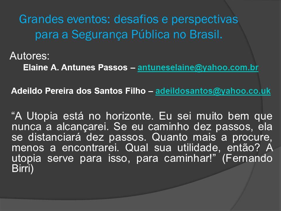 Grandes eventos: desafios e perspectivas para a Segurança Pública no Brasil. Autores: Elaine A. Antunes Passos – antuneselaine@yahoo.com.brantuneselai