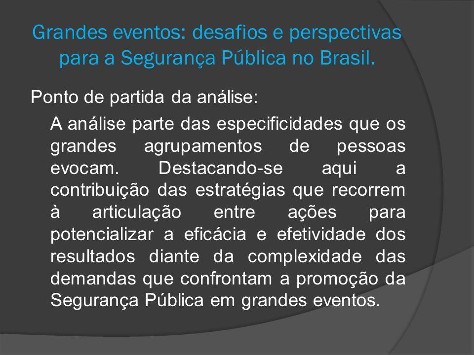 Grandes eventos: desafios e perspectivas para a Segurança Pública no Brasil. Ponto de partida da análise: A análise parte das especificidades que os g