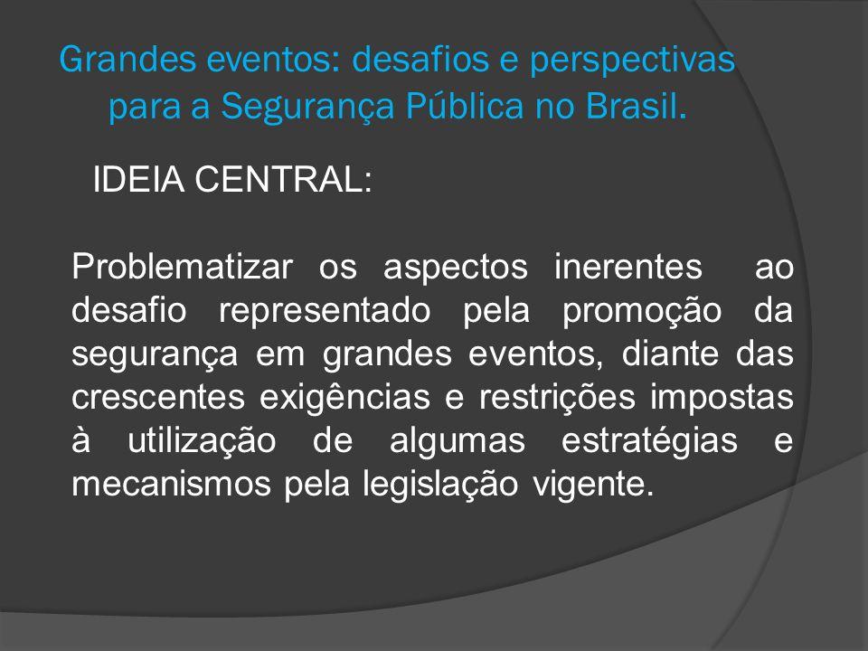 Grandes eventos: desafios e perspectivas para a Segurança Pública no Brasil. IDEIA CENTRAL: Problematizar os aspectos inerentes ao desafio representad