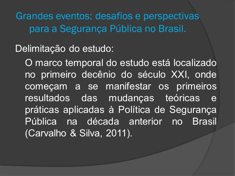 Grandes eventos: desafios e perspectivas para a Segurança Pública no Brasil. Delimitação do estudo: O marco temporal do estudo está localizado no prim