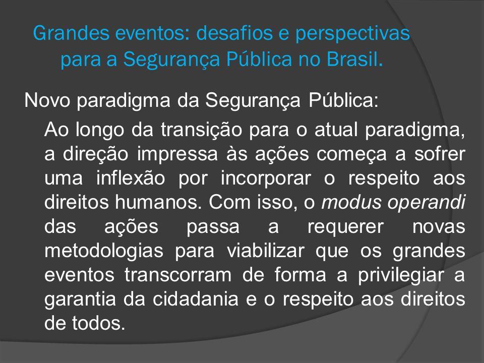 Grandes eventos: desafios e perspectivas para a Segurança Pública no Brasil. Novo paradigma da Segurança Pública: Ao longo da transição para o atual p