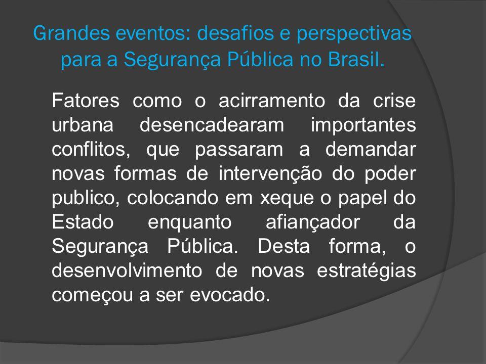 Grandes eventos: desafios e perspectivas para a Segurança Pública no Brasil. Fatores como o acirramento da crise urbana desencadearam importantes conf